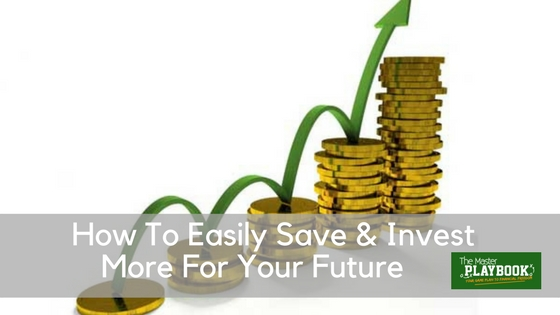 How to Easily Save & Invest More for Your Future